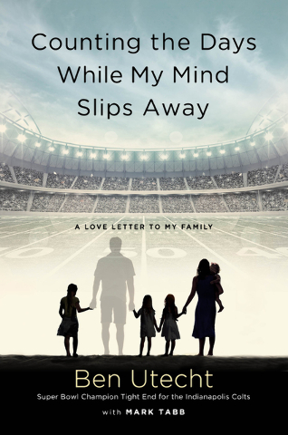 """""""Counting the Days While My Mind Slips Away"""" by Ben Utecht with Mark Tabb c.2016, Howard Books  $26 / $35 Canada 272 pages"""