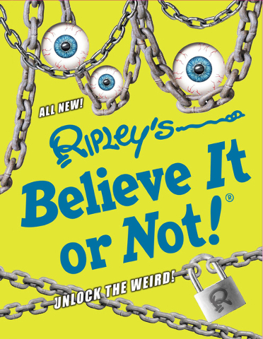 """""""Ripley's Believe It or Not! Unlock the Weird!"""", c.2016, Ripley Publishing, $29.95 / $34.95 Canada, 256 pages"""
