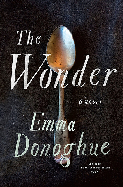 """""""The Wonder"""" by Emma Donoghue; c.2016, Little, Brown; $27.00; 304 pages"""